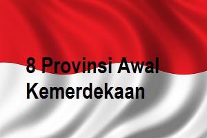 Sebutkan Nama-nama Propinsi Pada Awal Kemerdekaan!