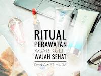 Ritual Perawatan Agar Kulit Wajah Sehat dan Awet Muda