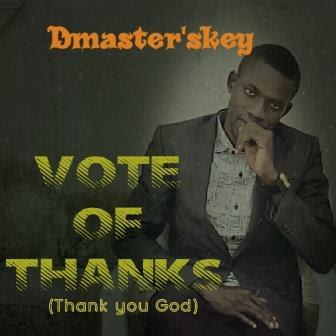 MUSIC: Dmaster'skey - Vote of Thanks (Thank You God)