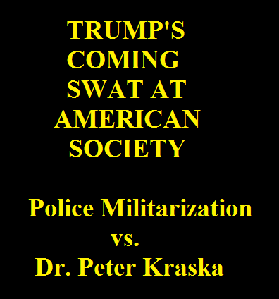 CLICK FOR PETER KRASKA ON POLICE MILITARIZATION
