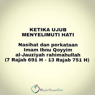 ibnu qoyyim: UJUB MENGHANCURKAN PAHALA AMAL SHOLEH