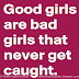 Good girls are bad girls, who never get caught.