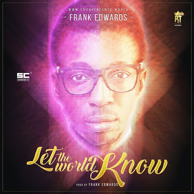 "PHOTO: Frank Edwards- ""Let The World Know"""