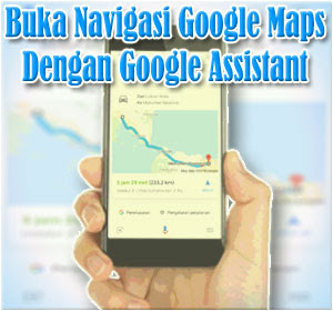 Cara Menggunakan Google Assistant Untuk Membuka Layanan Navigasi Google Maps