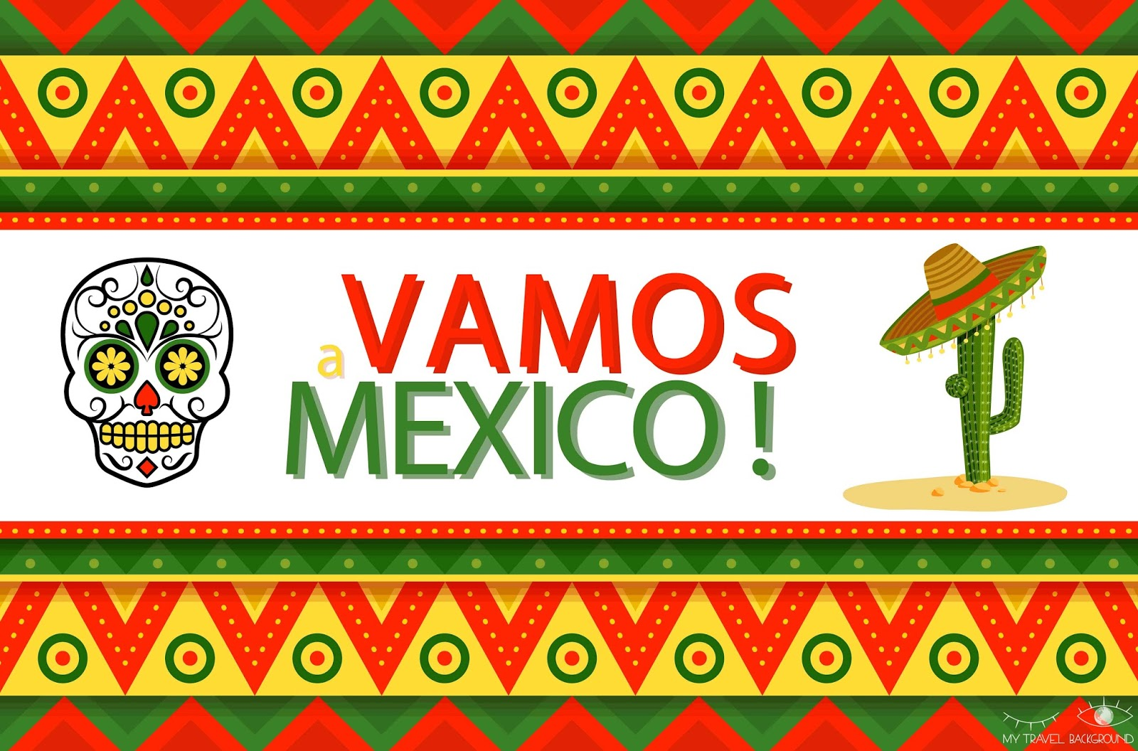 My Travel Background : Vamos a Mexico ! #EmiMexicoTrip
