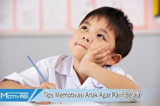 Tips Memotivasi Anak Agar Rajin Belajar