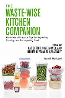 THE WASTE-WISE KITCHEN COMPANION Hundreds of Practical Tips for Repairing, Reusing, and Repurposing Food