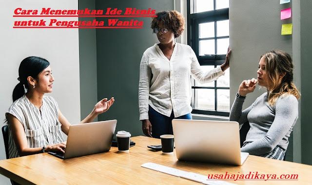 Cara Menemukan Ide Bisnis untuk Pengusaha Wanita