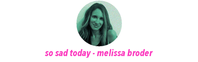 So sad today, Melissa Broder
