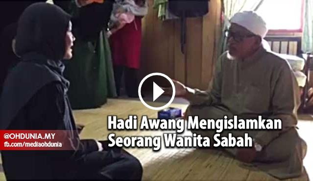 Video Hadi Awang Mengislamkan Seorang Wanita Sabah