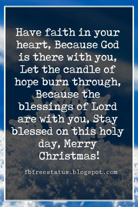Merry Christmas Blessings, Have faith in your heart, Because God is there with you, Let the candle of hope burn through, Because the blessings of Lord are with you, Stay blessed on this holy day, Merry Christmas!