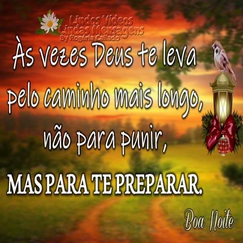 Às vezes Deus te leva  pelo caminho mais longo,  não para punir,  MAS PARA TE PREPARAR.  Boa Noite!