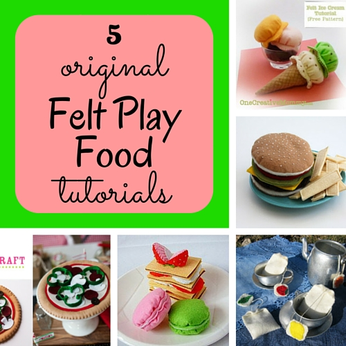 5 original felt play food tutorials