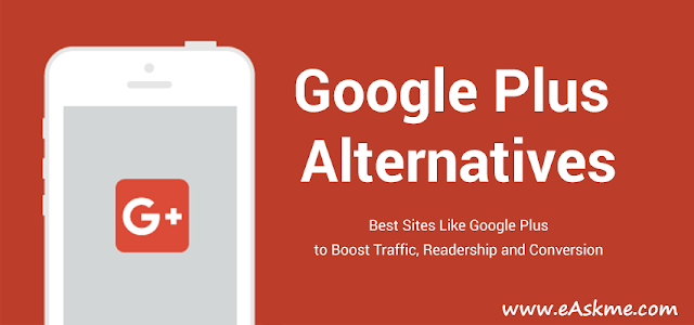 Google Plus Alternatives: Best Sites Like Google Plus to Boost Traffic, Readership and Conversion: eAskme