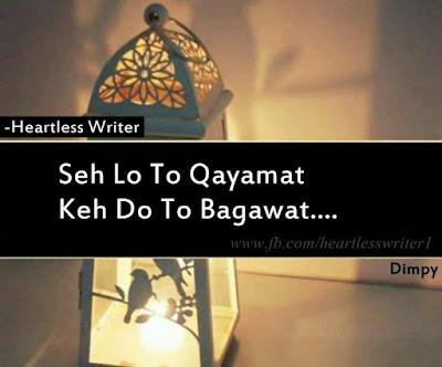 Seh Lo To Qayamat Keh Do to Baghawat - Heartless Writer