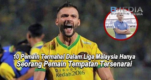 Inilah 10 Pemain Termahal Dalam Liga Malaysia Hanya Seorang Pemain Tempatan Tersenarai