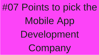 7 Points to pick the Mobile App Development Company