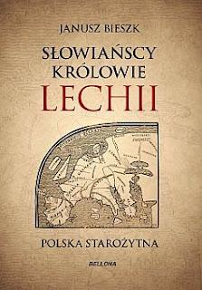 Słowiańscy królowie Lechii. Polska starożytna - Janusz Bieszk