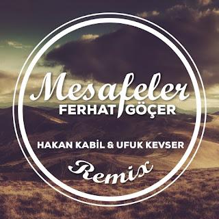 Ferhat Göçer - Mesafeler (Hakan Kabil & Ufuk Kevser Remix)