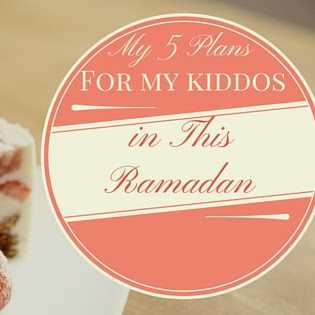 My 5 Plans for My Kiddos in This Ramadan
