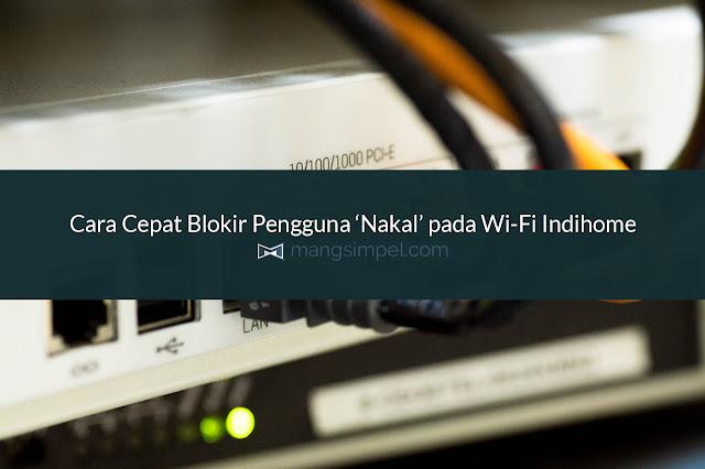 Cara Cepat Blokir Pengguna 'Nakal' pada Wi-Fi Indihome