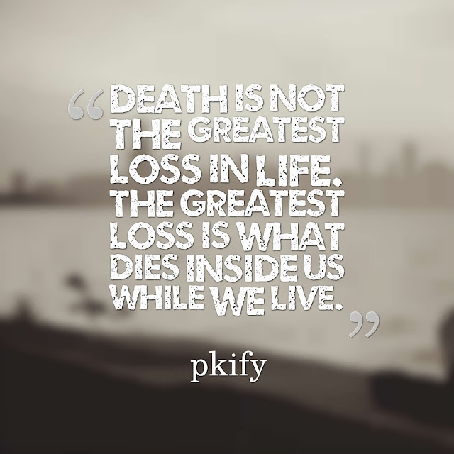 Death is not the greatest loss in life The greatest loss is what dies inside us while we live  Life Quotes