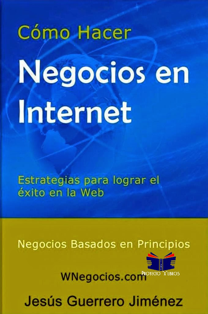 Cómo hacer negocios en internet: Estrategias para lograr el éxito en la web – Jesús Guerrero Jiménez