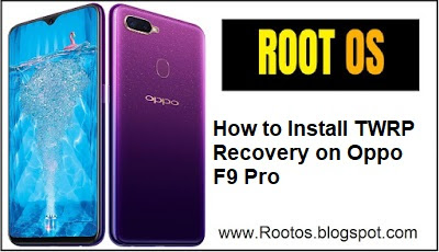How to Install TWRP Recovery on Oppo F9 Pro ~ Root OS - A blog for Android, iOS, Root and Reviews