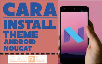 cara install theme android nougat xiaomi