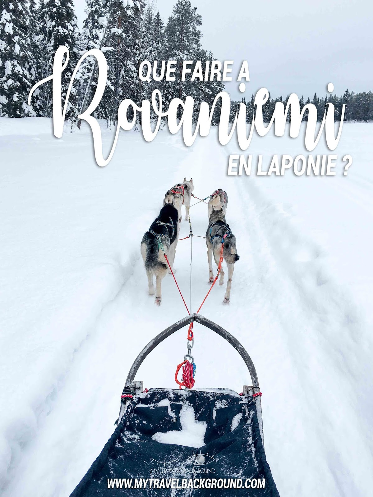 My Travel Background : Que faire à Rovaniemi en Laponie ?