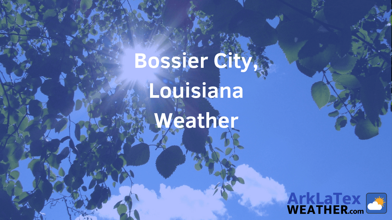 Bossier City, Louisiana, Weather Forecast, Bossier Parish, Bossier City weather, Bossier weather, BossierNews.com, ArkLaTexWeather.com