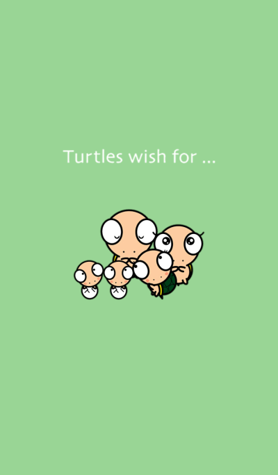 Turtles wish for ...