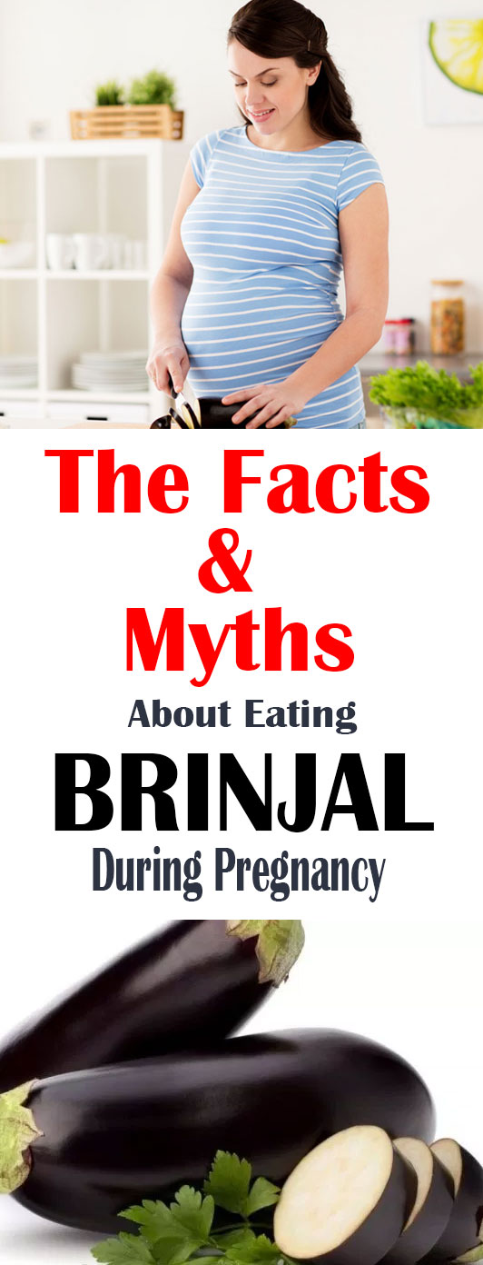 facts and myths about eating brinjal during pregnancy