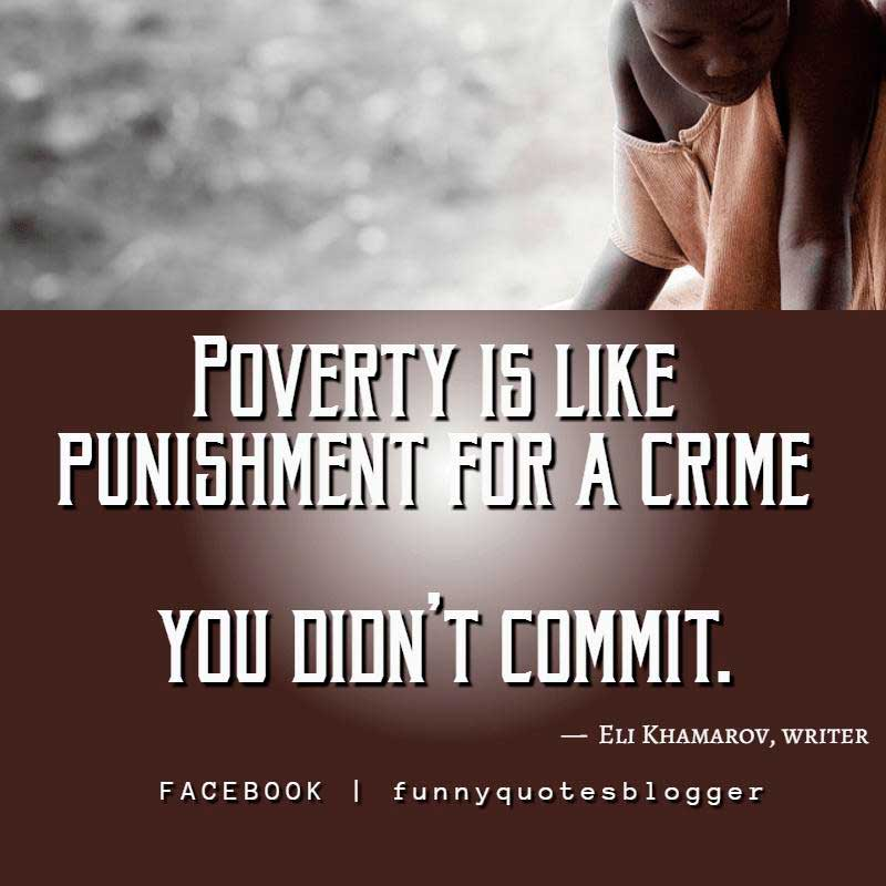 "Poverty Quote: ""Poverty is like punishment for a crime you didn't commit."" — Eli Khamarov, writer"