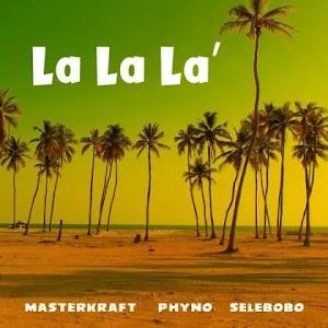 Download Audio   Masterkraft ft Phyno & Selebobo - La la la