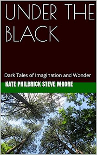 UNDER THE BLACK: Dark Tales of Imagination by Kate Philbrick and Steve Moore