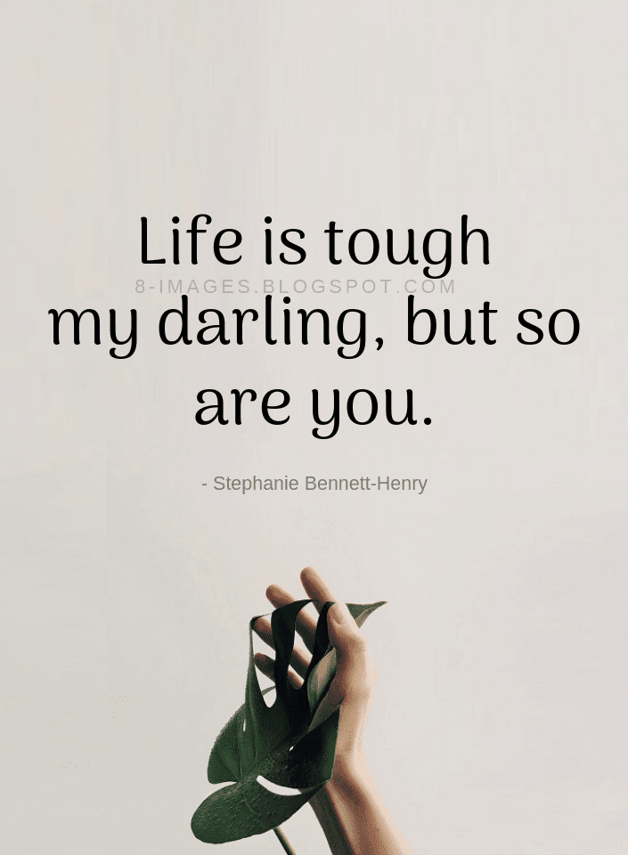 Life Is Tough My Darling But So Are You Life Quotes Quotes