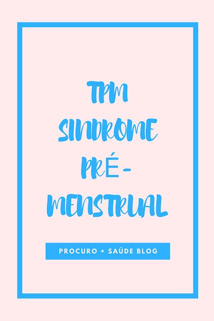 TPM ou síndrome pré-menstrual