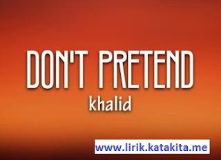 arti makna translate Lirik Khalid - Don't Pretend Feat SAFE