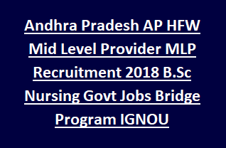 Andhra Pradesh AP HFW Mid Level Provider MLP Recruitment Notification 2018 B.Sc Nursing Govt Jobs Bridge Program IGNOU