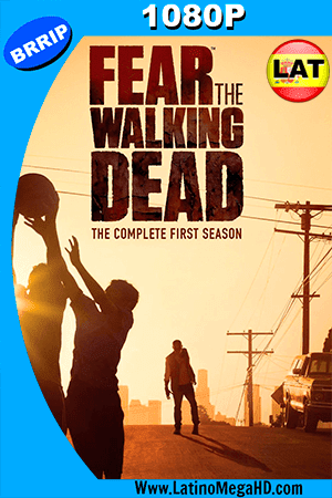 Fear the Walking Dead (2015) Temporada 1 Latino HD 1080P BRRip ()