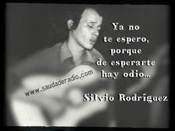 """""""Ya no te espero, porque de esperarte hay odio."""" Silvio Rodríguez - Ya no te espero"""