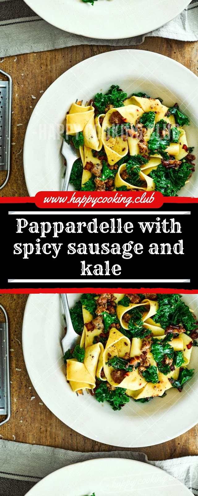 Pappardelle with spicy sausage and kale