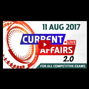 Current Affairs Live 2.0 | 11 AUG 2017 | करंट अफेयर्स लाइव 2.0