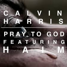 Pray To God Calvin Harris Lyrics feat. Haim