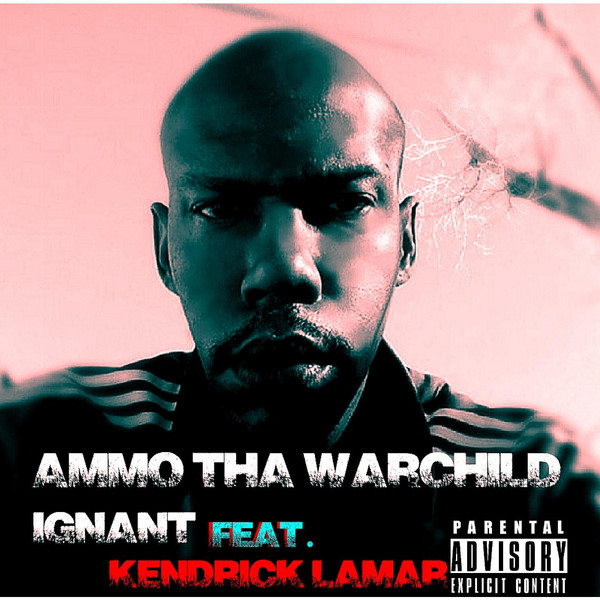 Ammo Tha Warchild - Ignant (feat. Kendrick Lamar) - Single Cover