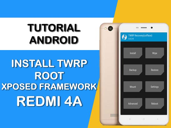 INSTALL TWRP ROOT & XPOSED FRAMEWORK REDMI 4A