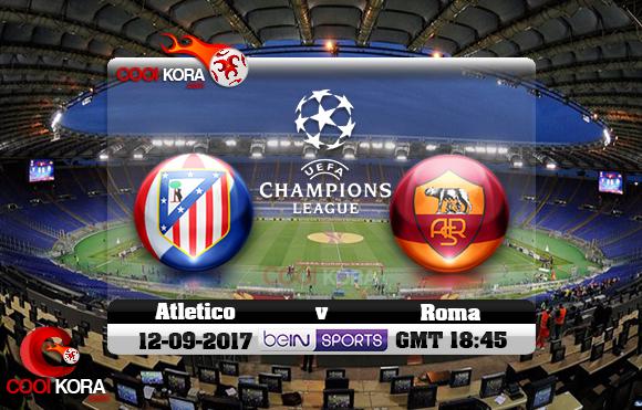 مشاهدة مباراة روما وأتلتيكو مدريد اليوم 12-9-2017 في دوري أبطال أوروبا