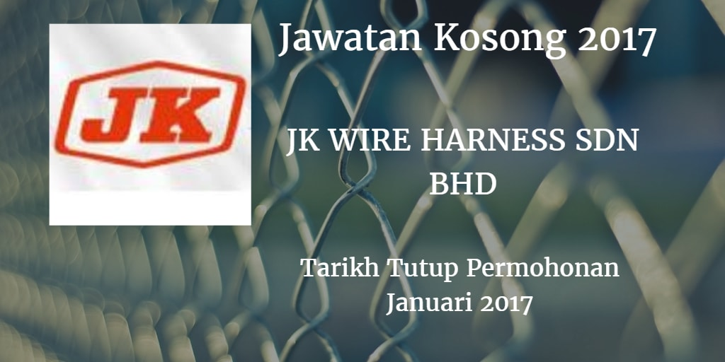 Jawatan Kosong %2BJK WIRE HARNESS SDN %2BBHD Januari 2017 kosong jk wire harness sdn bhd januari 2017 jk wire harness at panicattacktreatment.co