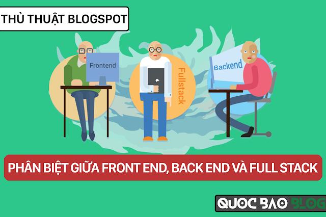 Phân biệt giữa Front End, Back End và Full Stack